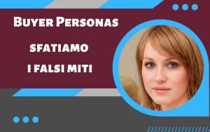 Buyer Personas e Falsi Miti